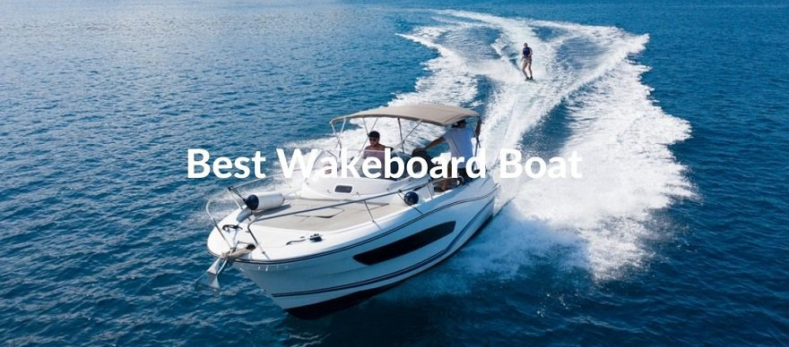 Best Wakeboard Boat